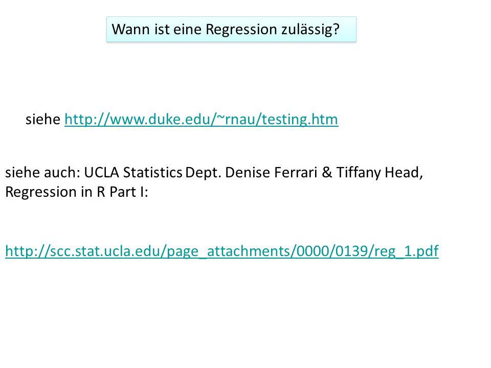 Wann ist eine Regression zulässig? siehe http://www.duke.edu/~rnau/testing.htmhttp://www.duke.edu/~rnau/testing.htm siehe auch: UCLA Statistics Dept.