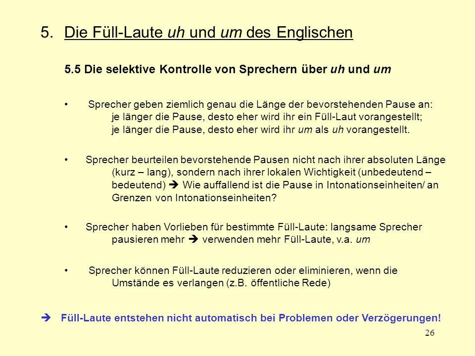 26 5.Die Füll-Laute uh und um des Englischen 5.5 Die selektive Kontrolle von Sprechern über uh und um Sprecher geben ziemlich genau die Länge der bevo