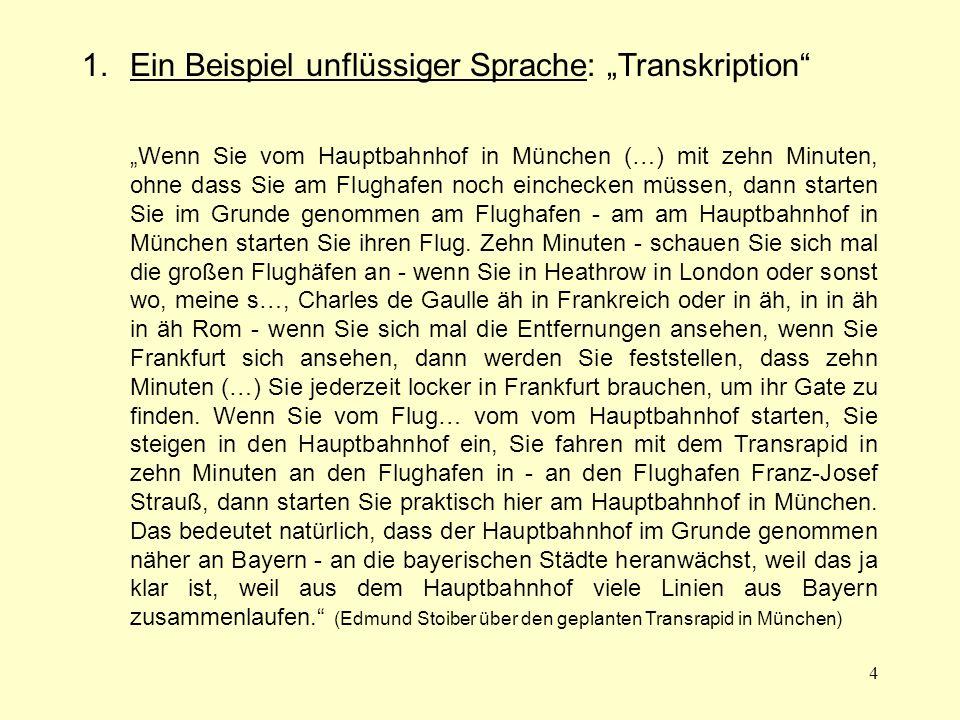 4 1.Ein Beispiel unflüssiger Sprache: Transkription Wenn Sie vom Hauptbahnhof in München (…) mit zehn Minuten, ohne dass Sie am Flughafen noch einchec