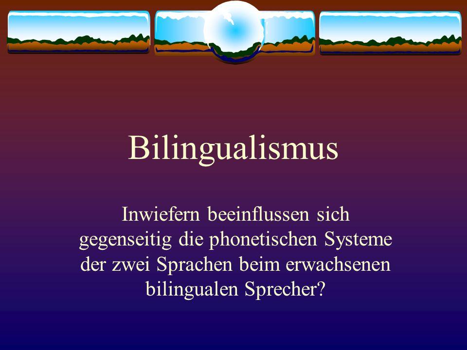 Bilingualismus Inwiefern beeinflussen sich gegenseitig die phonetischen Systeme der zwei Sprachen beim erwachsenen bilingualen Sprecher?