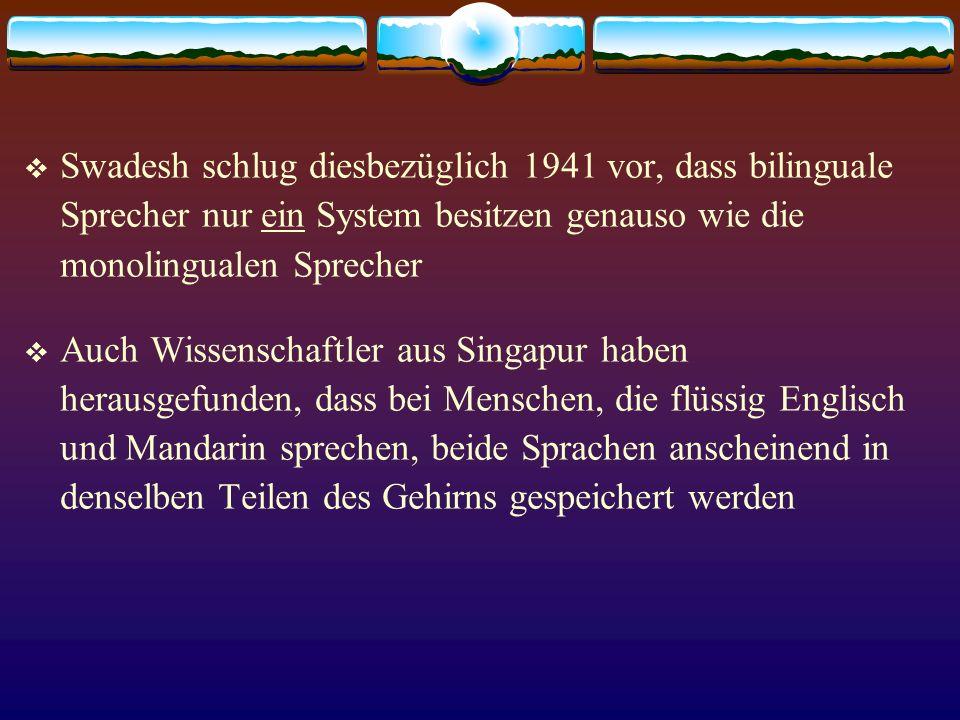 Swadesh schlug diesbezüglich 1941 vor, dass bilinguale Sprecher nur ein System besitzen genauso wie die monolingualen Sprecher Auch Wissenschaftler au