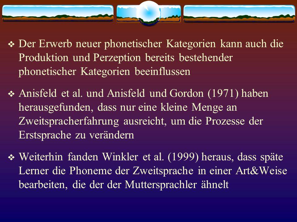Der Erwerb neuer phonetischer Kategorien kann auch die Produktion und Perzeption bereits bestehender phonetischer Kategorien beeinflussen Anisfeld et