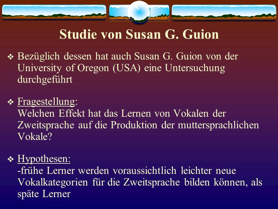 Studie von Susan G. Guion Bezüglich dessen hat auch Susan G. Guion von der University of Oregon (USA) eine Untersuchung durchgeführt Fragestellung: We