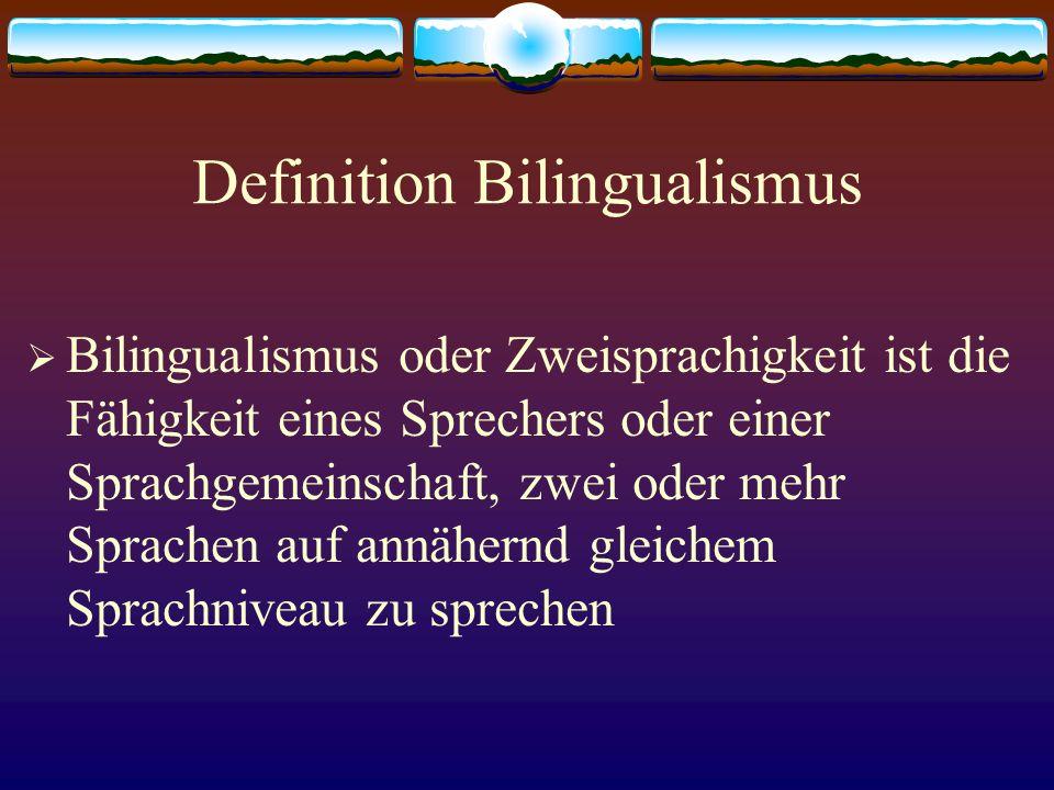 Definition Bilingualismus Bilingualismus oder Zweisprachigkeit ist die Fähigkeit eines Sprechers oder einer Sprachgemeinschaft, zwei oder mehr Sprache
