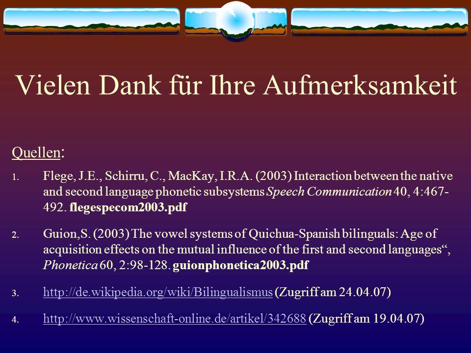 Vielen Dank für Ihre Aufmerksamkeit Quellen : 1. Flege, J.E., Schirru, C., MacKay, I.R.A. (2003) Interaction between the native and second language ph