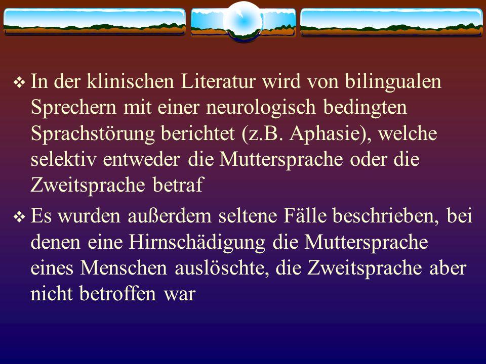 In der klinischen Literatur wird von bilingualen Sprechern mit einer neurologisch bedingten Sprachstörung berichtet (z.B. Aphasie), welche selektiv en