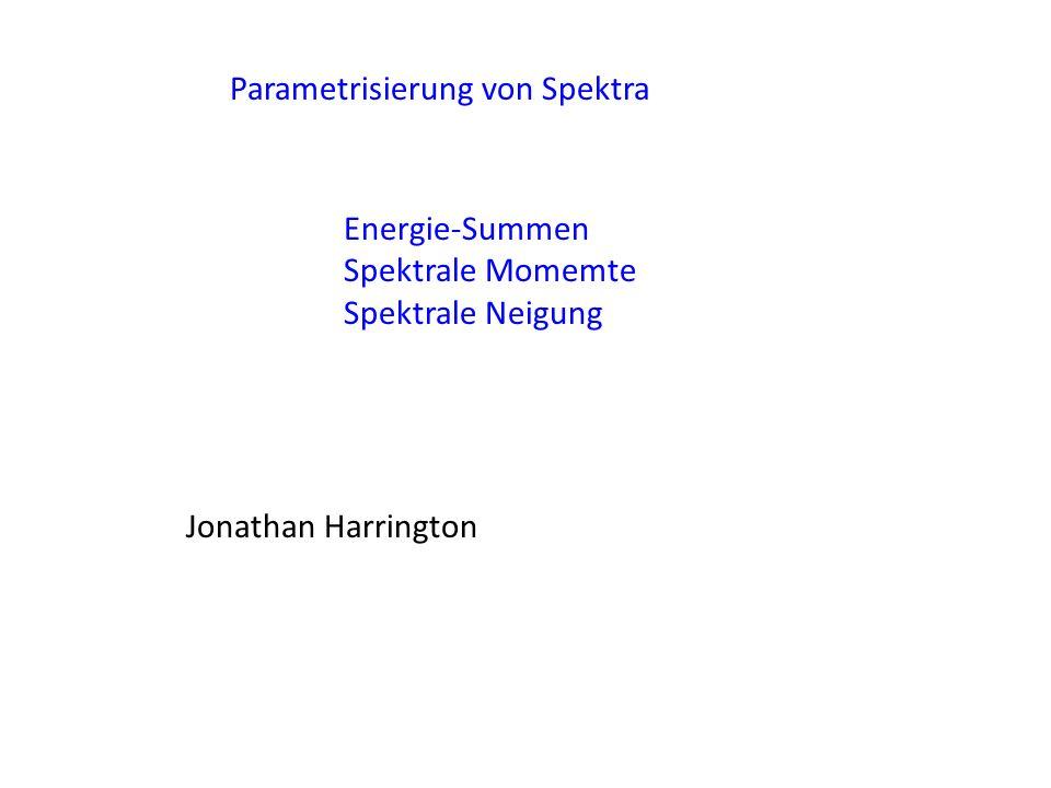 Parametrisierung von Spektra Jonathan Harrington Energie-Summen Spektrale Momemte Spektrale Neigung