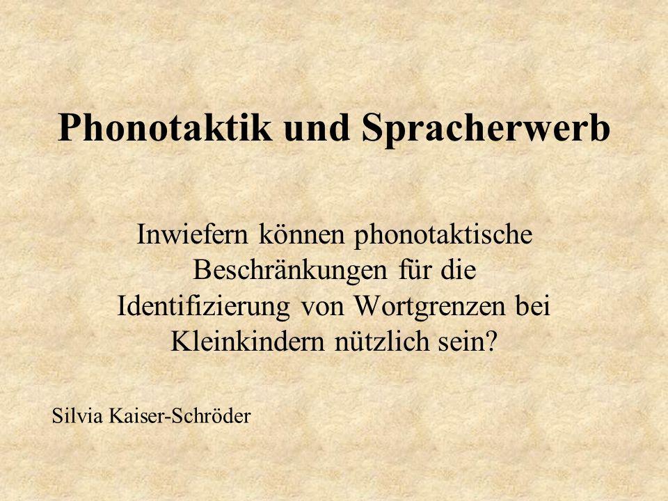 Phonotaktik und Spracherwerb Inwiefern können phonotaktische Beschränkungen für die Identifizierung von Wortgrenzen bei Kleinkindern nützlich sein.