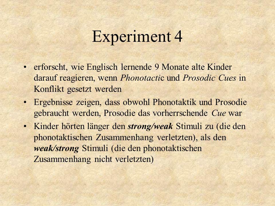Experiment 4 erforscht, wie Englisch lernende 9 Monate alte Kinder darauf reagieren, wenn Phonotactic und Prosodic Cues in Konflikt gesetzt werden Erg