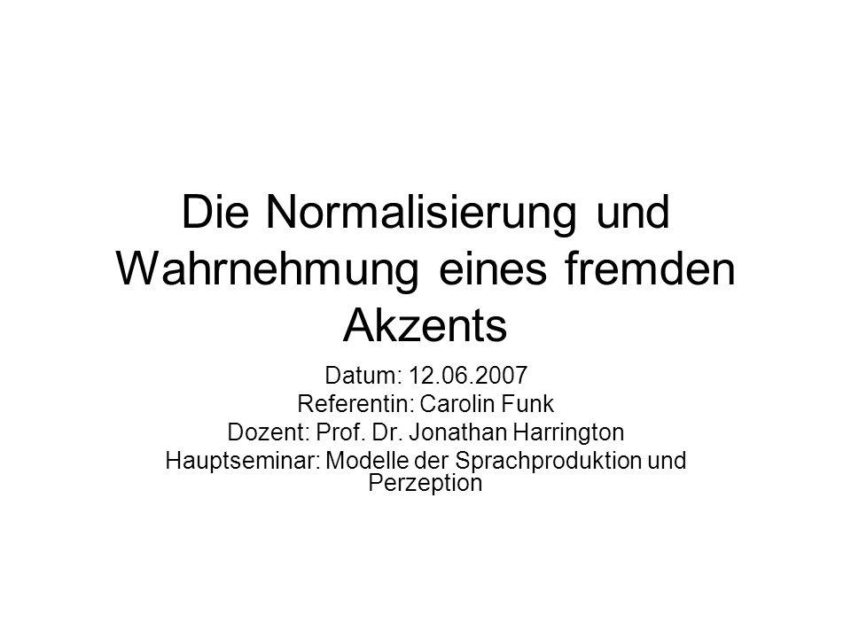 Die Normalisierung und Wahrnehmung eines fremden Akzents Datum: 12.06.2007 Referentin: Carolin Funk Dozent: Prof.