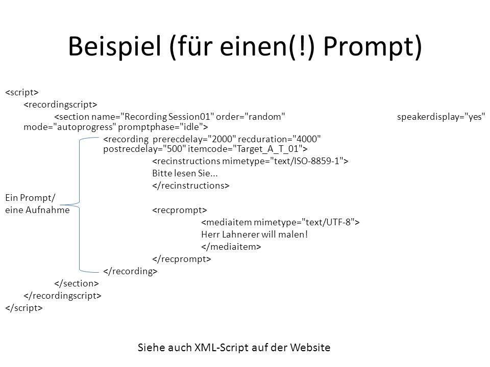 Beispiel (für einen(!) Prompt) Bitte lesen Sie... Ein Prompt/ eine Aufnahme Herr Lahnerer will malen! Siehe auch XML-Script auf der Website