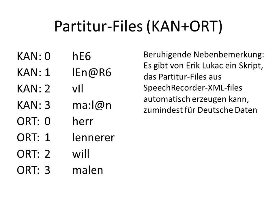 Partitur-Files (KAN+ORT) KAN:0hE6 KAN:1lEn@R6 KAN:2vIl KAN:3ma:l@n ORT:0herr ORT:1lennerer ORT:2will ORT:3malen Beruhigende Nebenbemerkung: Es gibt von Erik Lukac ein Skript, das Partitur-Files aus SpeechRecorder-XML-files automatisch erzeugen kann, zumindest für Deutsche Daten