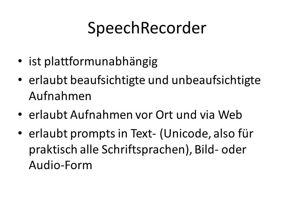 SpeechRecorder ist plattformunabhängig erlaubt beaufsichtigte und unbeaufsichtigte Aufnahmen erlaubt Aufnahmen vor Ort und via Web erlaubt prompts in