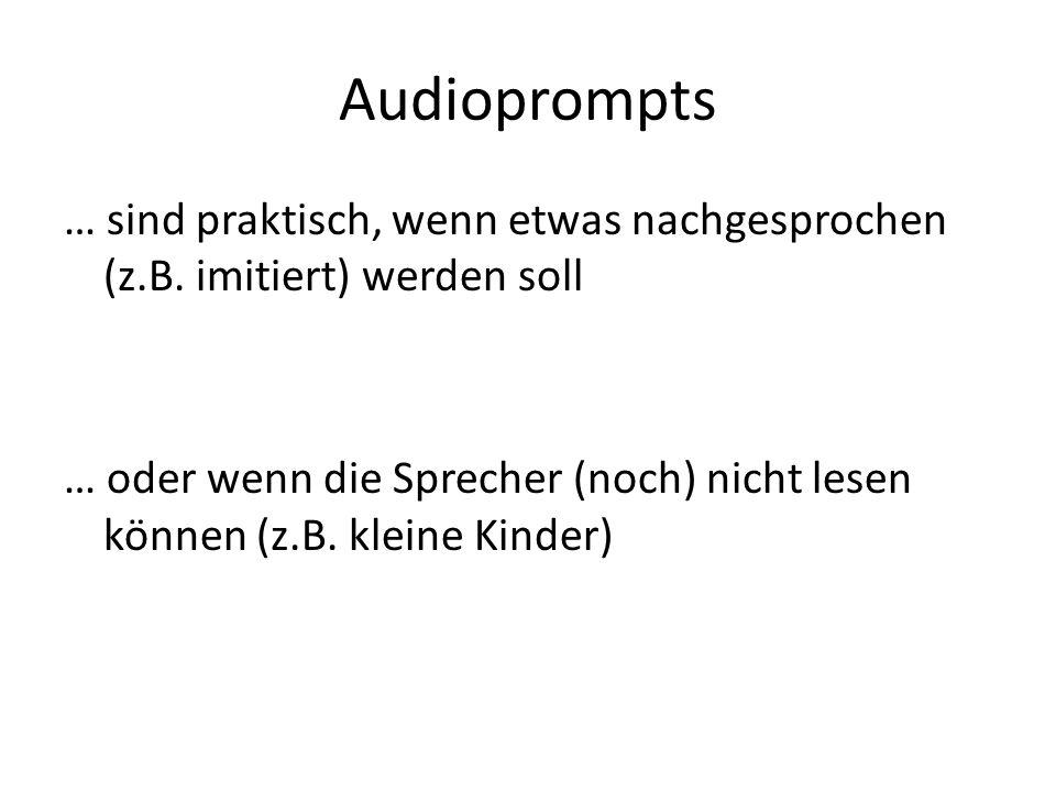 Audioprompts … sind praktisch, wenn etwas nachgesprochen (z.B. imitiert) werden soll … oder wenn die Sprecher (noch) nicht lesen können (z.B. kleine K