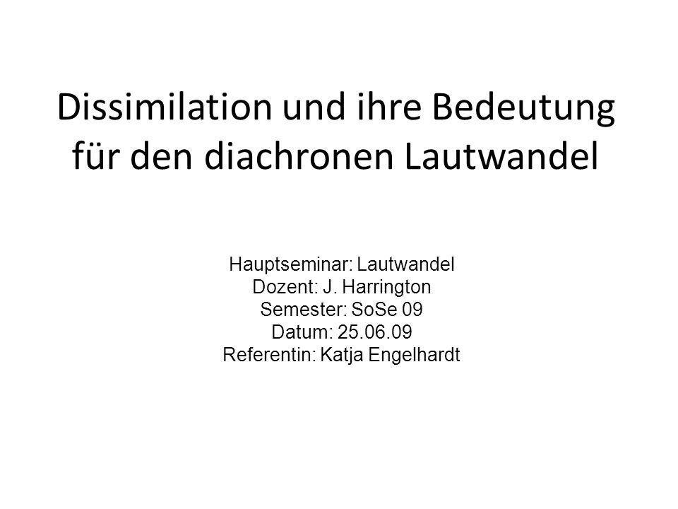 Dissimilation und ihre Bedeutung für den diachronen Lautwandel Hauptseminar: Lautwandel Dozent: J. Harrington Semester: SoSe 09 Datum: 25.06.09 Refere