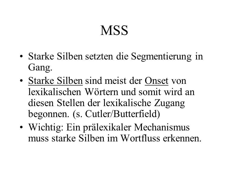 MSS Starke Silben setzten die Segmentierung in Gang. Starke Silben sind meist der Onset von lexikalischen Wörtern und somit wird an diesen Stellen der