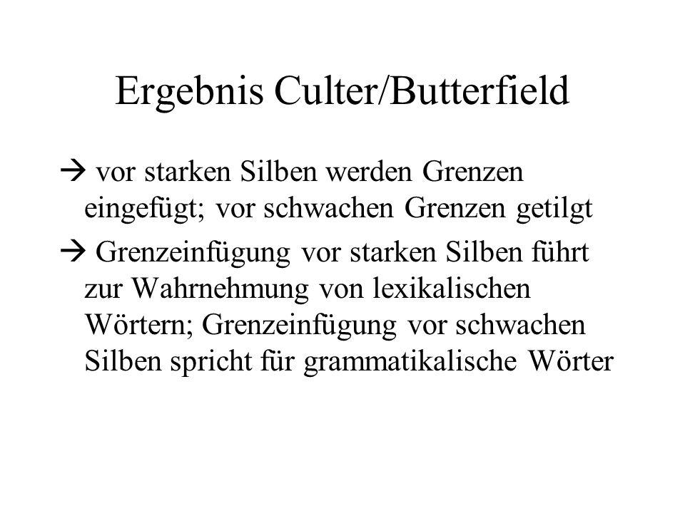 Ergebnis Culter/Butterfield vor starken Silben werden Grenzen eingefügt; vor schwachen Grenzen getilgt Grenzeinfügung vor starken Silben führt zur Wah