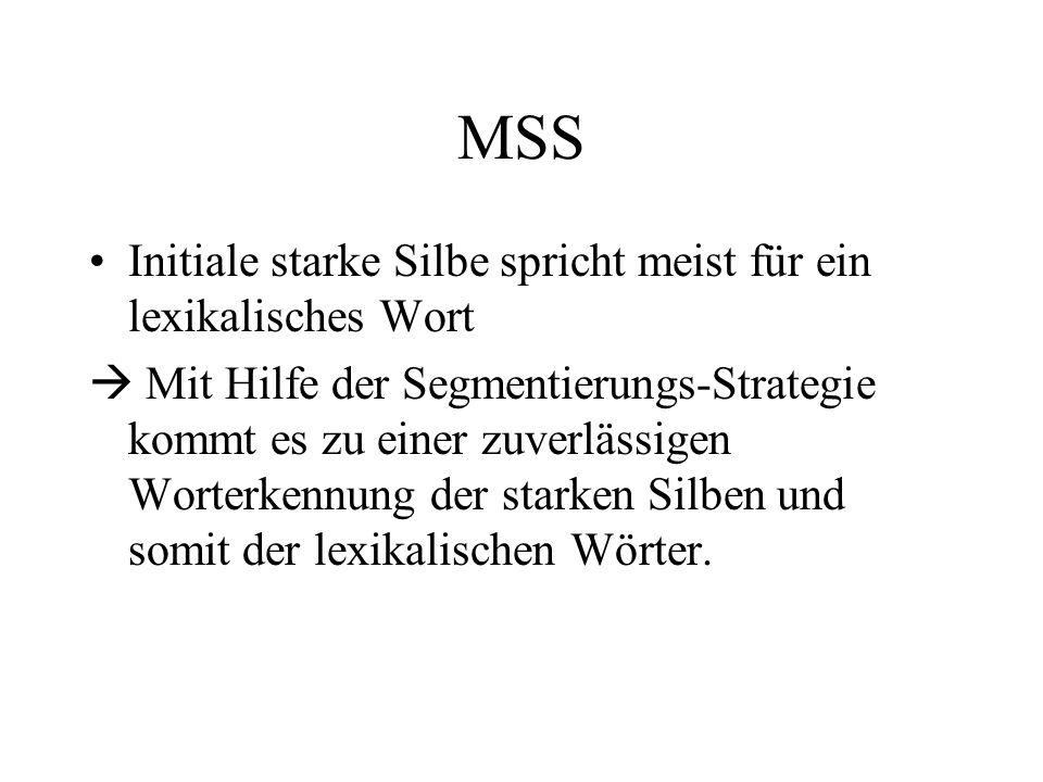 MSS Initiale starke Silbe spricht meist für ein lexikalisches Wort Mit Hilfe der Segmentierungs-Strategie kommt es zu einer zuverlässigen Worterkennun