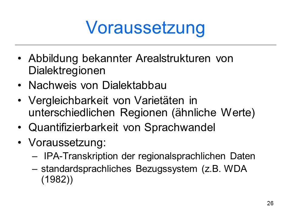 25 Ziel Bestimmung phonetisch konstituierter Dialektalität von Äußerungen als Wert für die Lautunterschiede pro Wort (D-Wert) phonetisch konstituierte