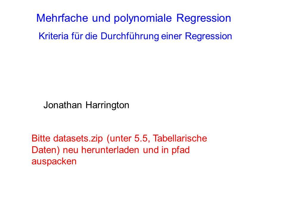 Mehrfache und polynomiale Regression Jonathan Harrington Kriteria für die Durchführung einer Regression Bitte datasets.zip (unter 5.5, Tabellarische D