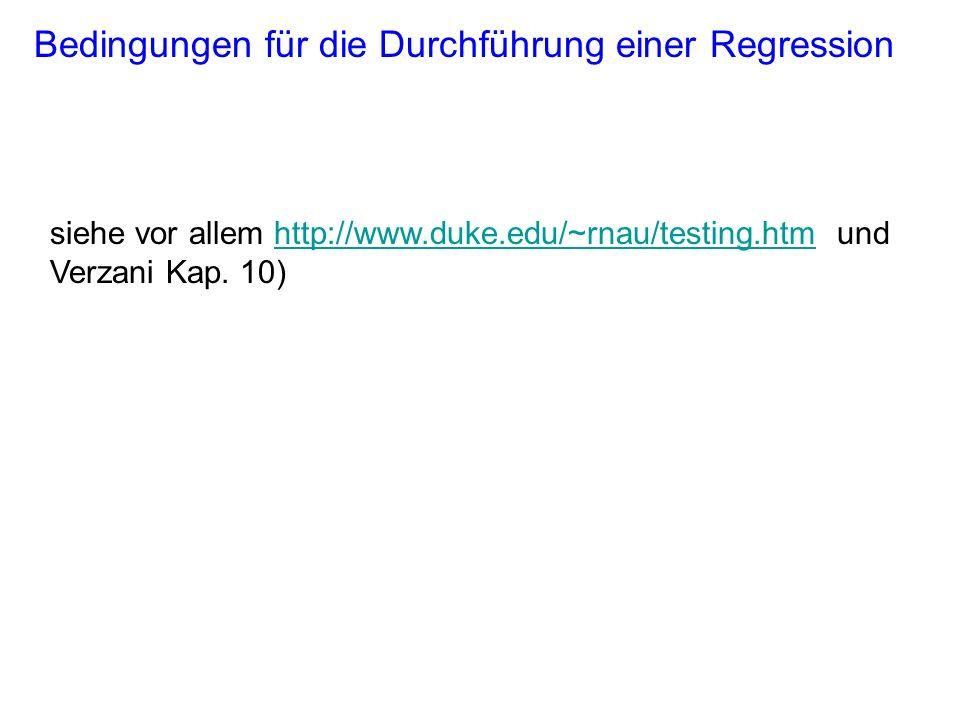 Bedingungen für die Durchführung einer Regression siehe vor allem http://www.duke.edu/~rnau/testing.htm und Verzani Kap. 10)http://www.duke.edu/~rnau/