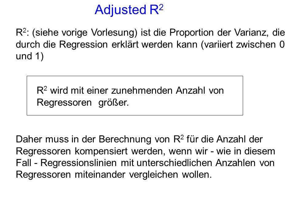 Adjusted R 2 R 2 : (siehe vorige Vorlesung) ist die Proportion der Varianz, die durch die Regression erklärt werden kann (variiert zwischen 0 und 1) D