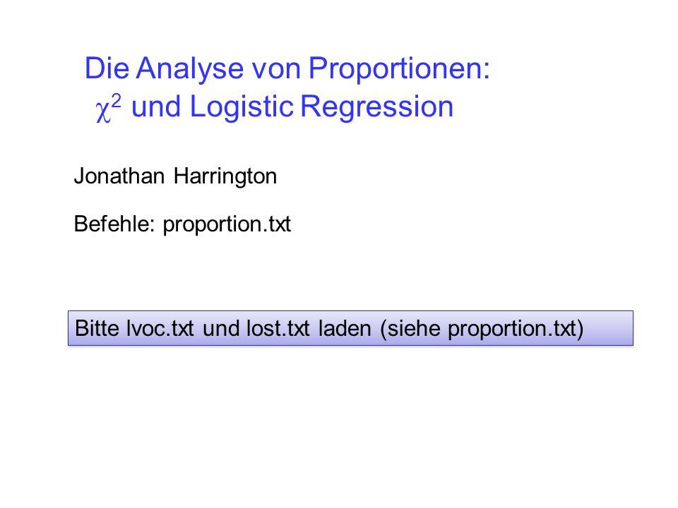 2 und Logistic Regression Jonathan Harrington Die Analyse von Proportionen: Befehle: proportion.txt Bitte lvoc.txt und lost.txt laden (siehe proportion.txt)