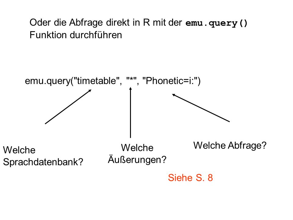 Oder die Abfrage direkt in R mit der emu.query() Funktion durchführen emu.query( timetable , * , Phonetic=i: ) Welche Sprachdatenbank.
