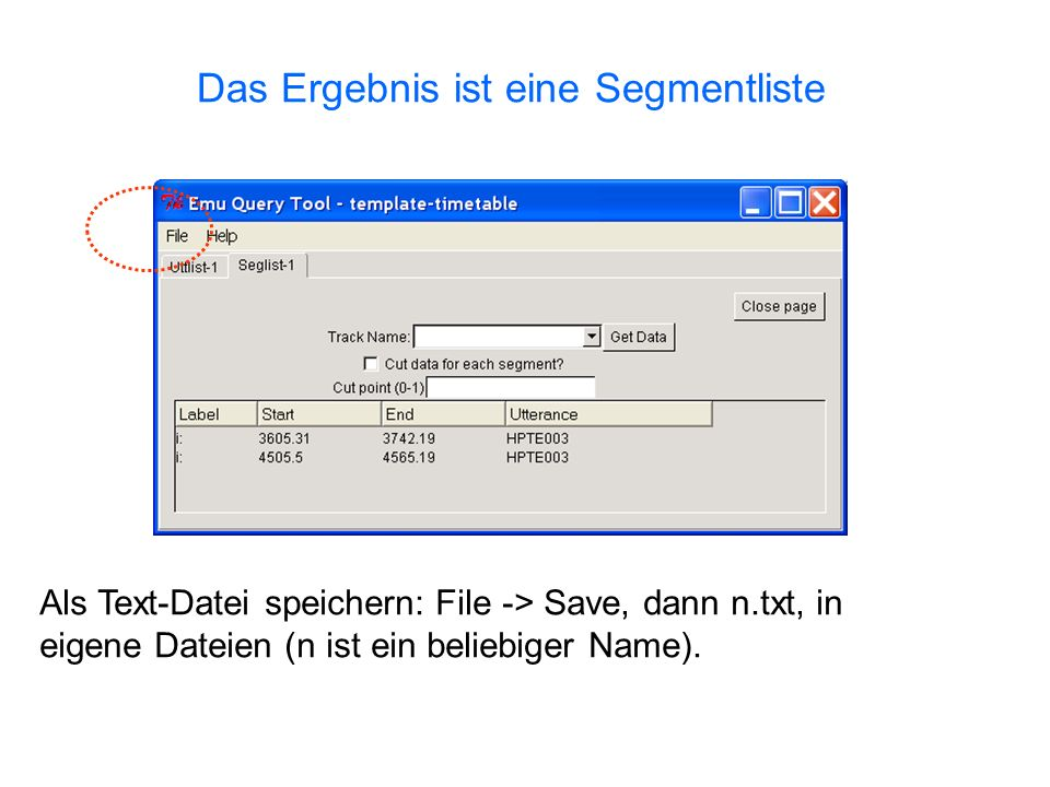 Das Ergebnis ist eine Segmentliste Als Text-Datei speichern: File -> Save, dann n.txt, in eigene Dateien (n ist ein beliebiger Name).