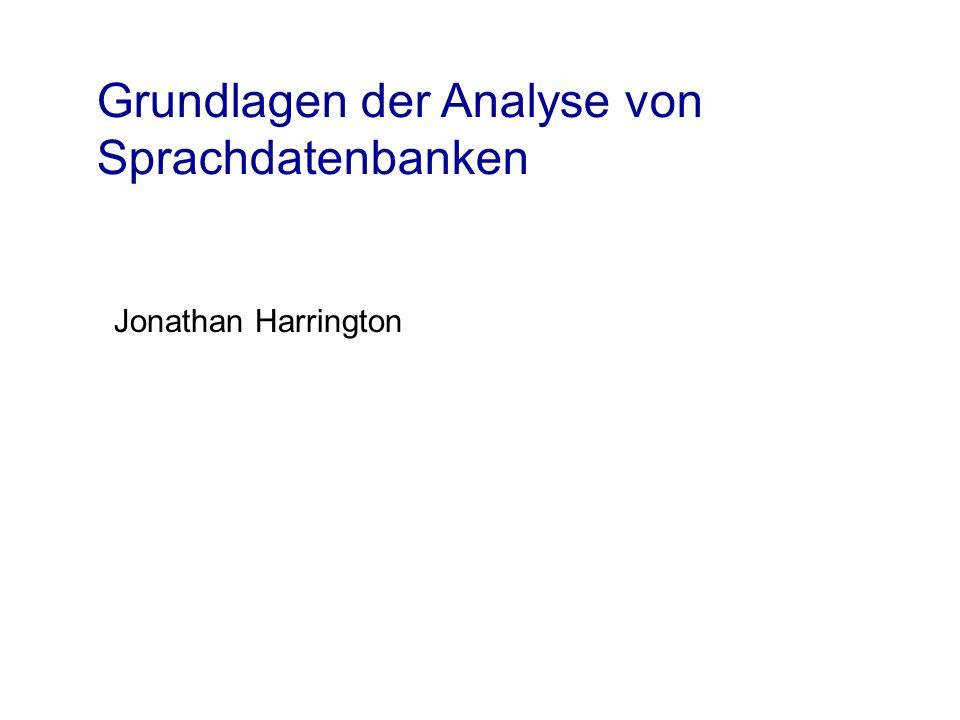 Grundlagen der Analyse von Sprachdatenbanken Jonathan Harrington
