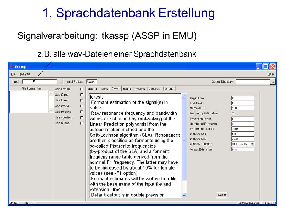 1. Sprachdatenbank Erstellung Signalverarbeitung: tkassp (ASSP in EMU) z.B. alle wav-Dateien einer Sprachdatenbank