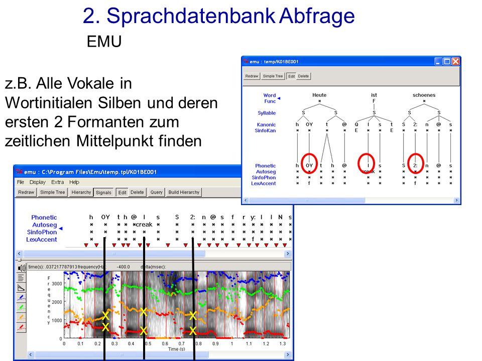 2. Sprachdatenbank Abfrage EMU z.B. Alle Vokale in Wortinitialen Silben und deren ersten 2 Formanten zum zeitlichen Mittelpunkt finden x x x xx x