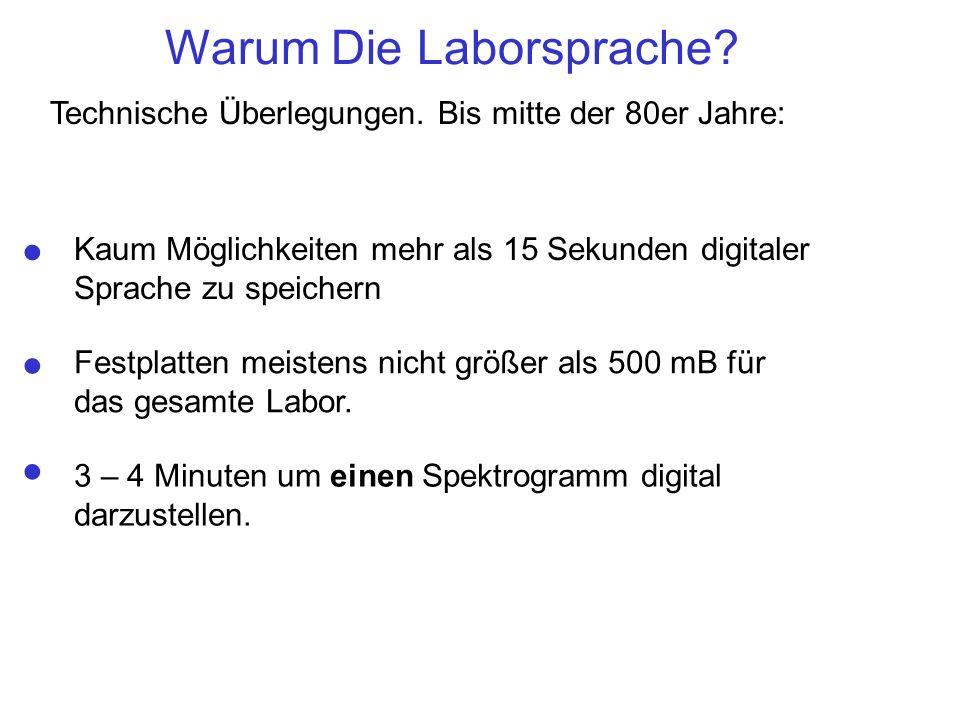 Warum Die Laborsprache? Technische Überlegungen. Bis mitte der 80er Jahre: Kaum Möglichkeiten mehr als 15 Sekunden digitaler Sprache zu speichern. Fes