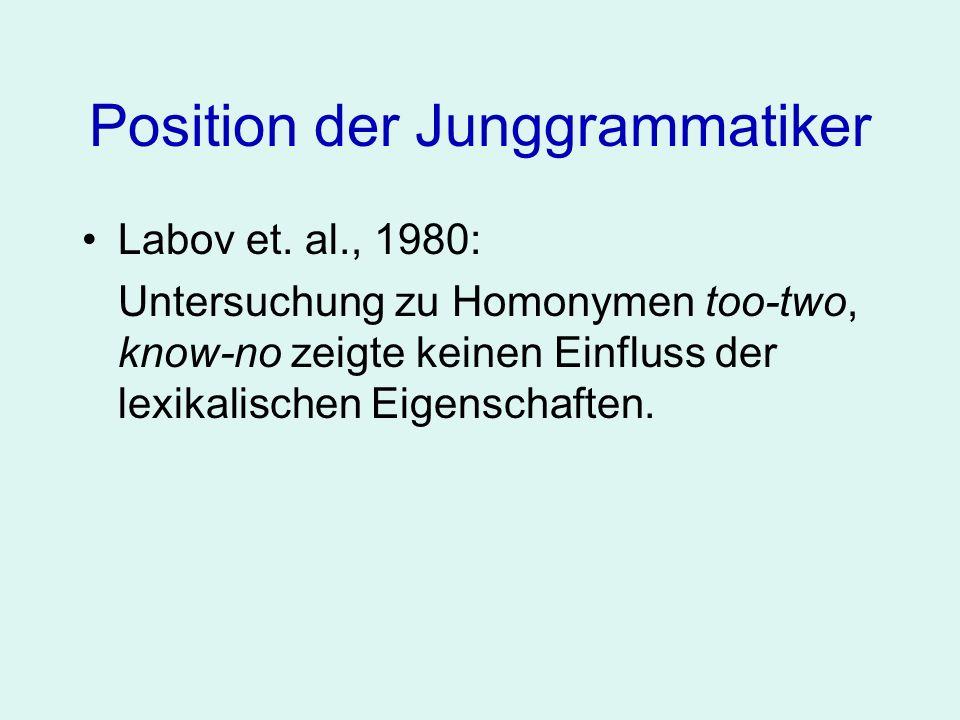 Position der Junggrammatiker Labov et. al., 1980: Untersuchung zu Homonymen too-two, know-no zeigte keinen Einfluss der lexikalischen Eigenschaften.