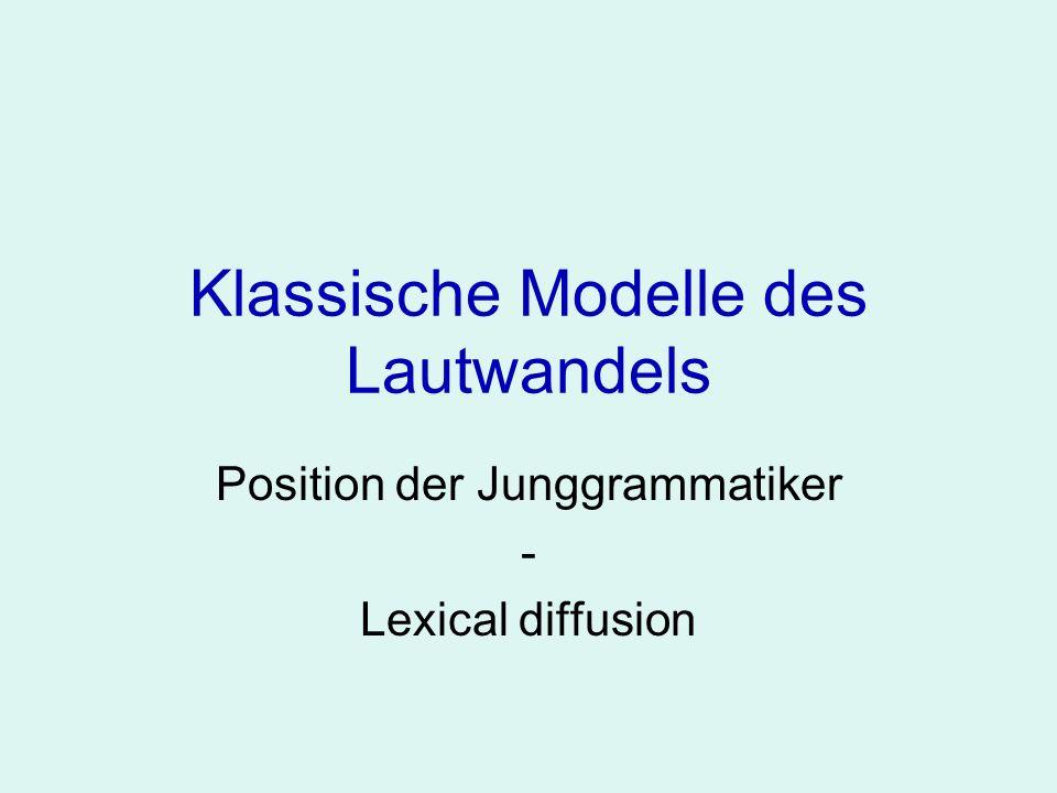 Klassische Modelle des Lautwandels Position der Junggrammatiker - Lexical diffusion