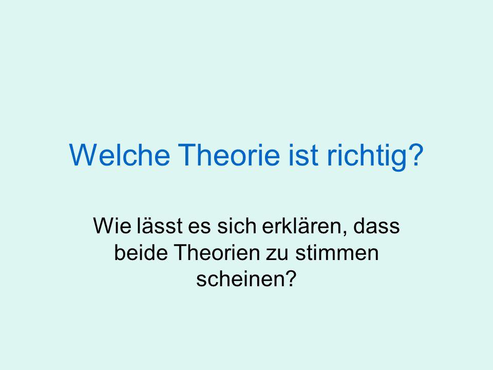Welche Theorie ist richtig? Wie lässt es sich erklären, dass beide Theorien zu stimmen scheinen?