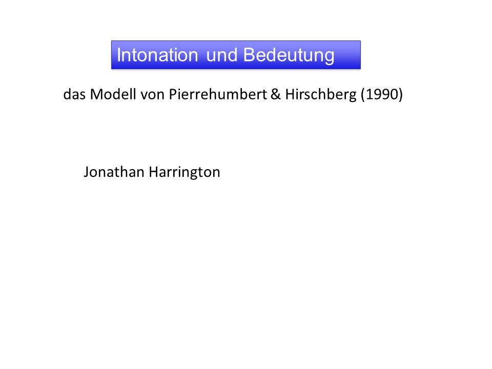 Intonation und Bedeutung Jonathan Harrington das Modell von Pierrehumbert & Hirschberg (1990)