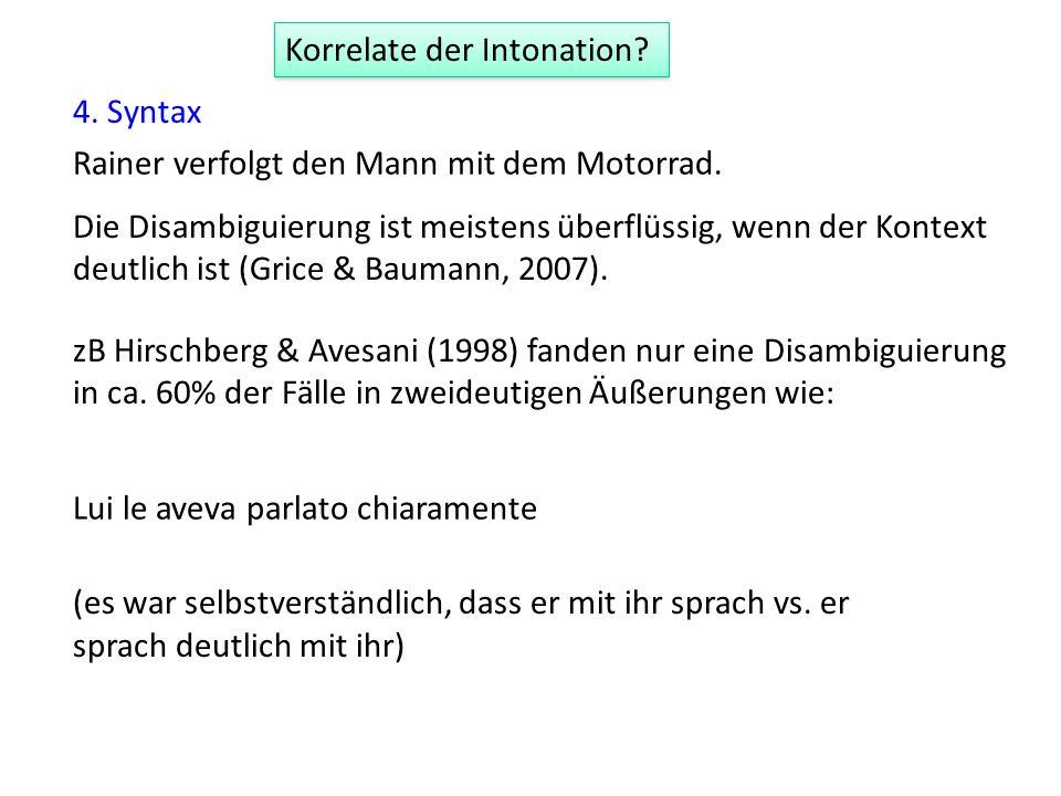 4. Syntax Rainer verfolgt den Mann mit dem Motorrad. Die Disambiguierung ist meistens überflüssig, wenn der Kontext deutlich ist (Grice & Baumann, 200