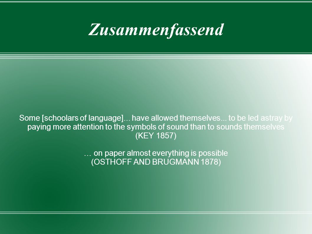 Zusammenfassend Some [schoolars of language]... have allowed themselves... to be led astray by paying more attention to the symbols of sound than to s