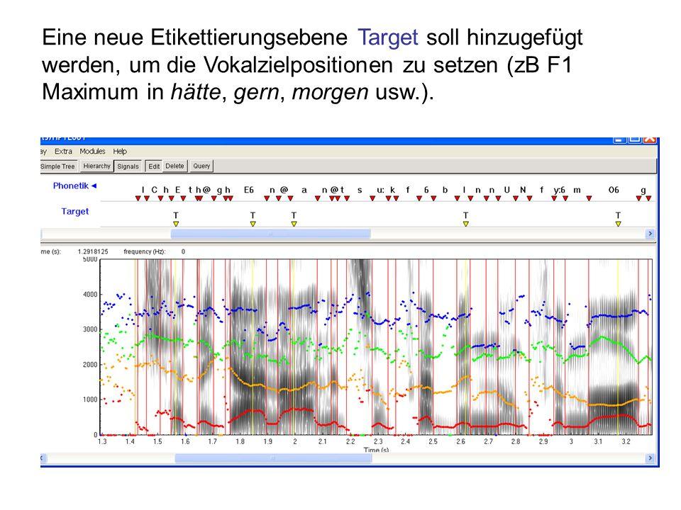 Eine neue Etikettierungsebene Target soll hinzugefügt werden, um die Vokalzielpositionen zu setzen (zB F1 Maximum in hätte, gern, morgen usw.).