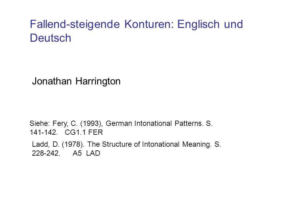 Fallend-steigende Konturen: Englisch und Deutsch Jonathan Harrington Siehe: Fery, C.