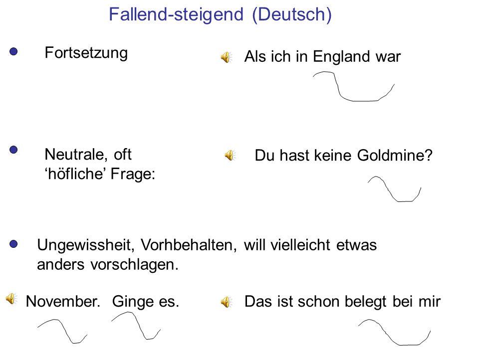 3. Semantische Unterschiede Standarddeutsch und Standardenglisch haben beide eine fallend-steigende Kontur – aber die Beziehung davon zur Bedeutung is