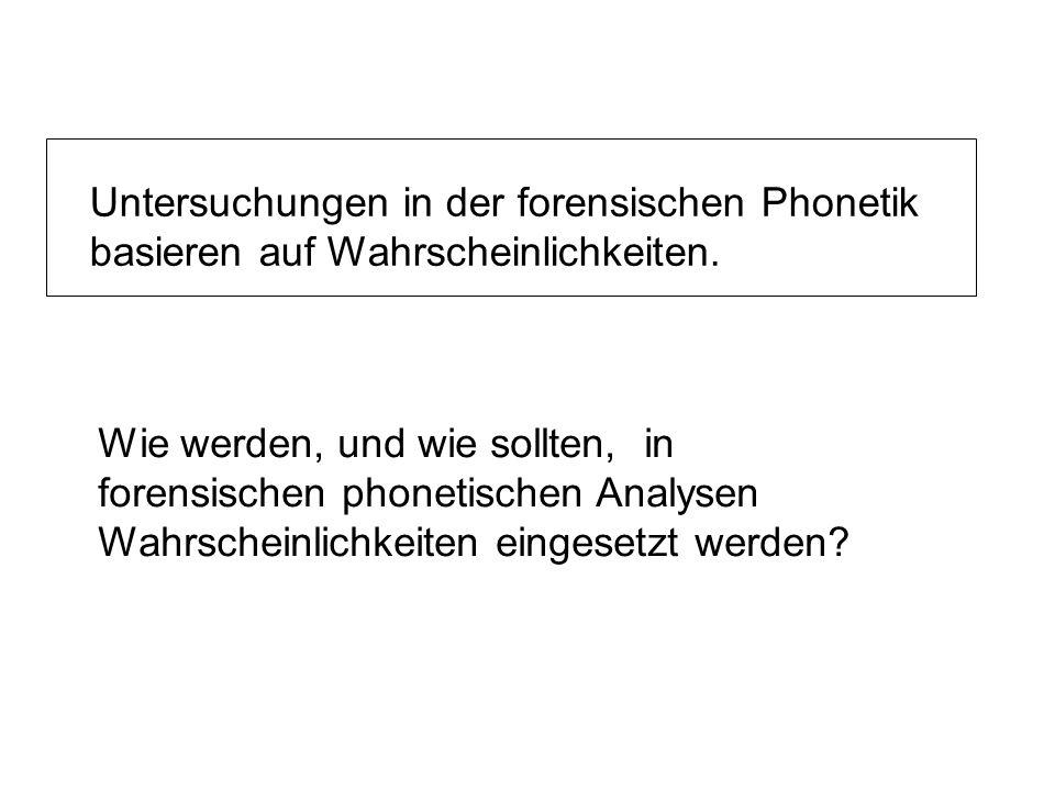 Untersuchungen in der forensischen Phonetik basieren auf Wahrscheinlichkeiten.