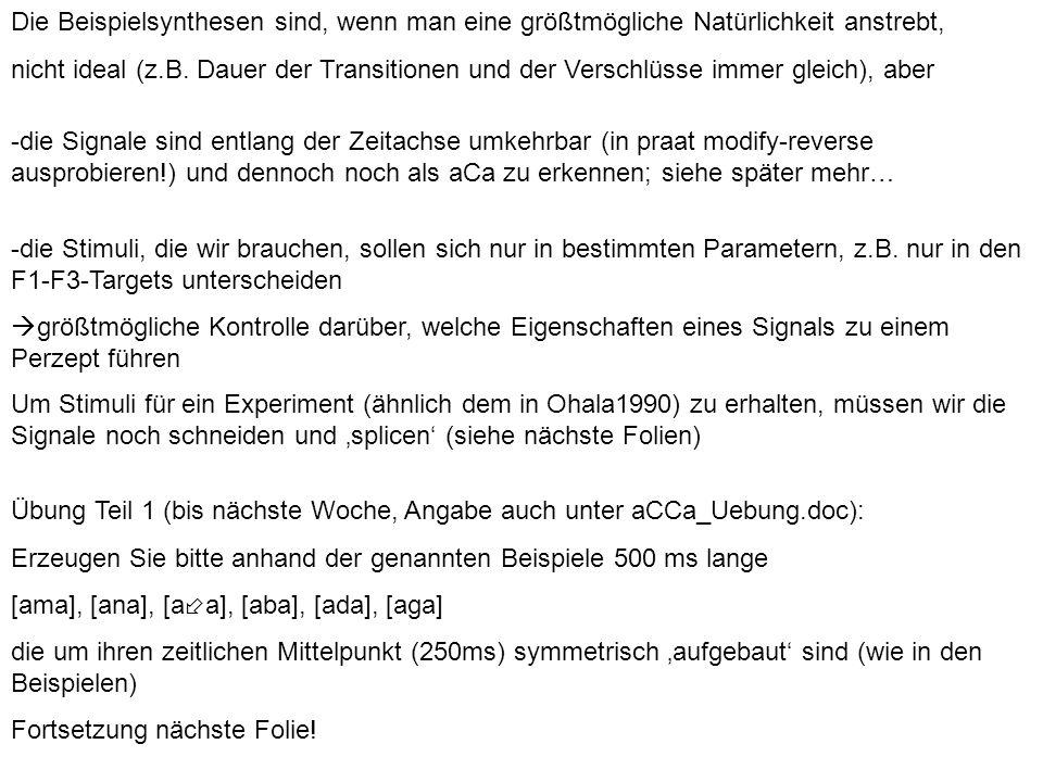 Übung Teil 1 (bis nächste Woche, Angabe auch unter aCCa_Uebung.doc): Erzeugen Sie bitte anhand der genannten Beispiele 500 ms lange [ama], [ana], [a a