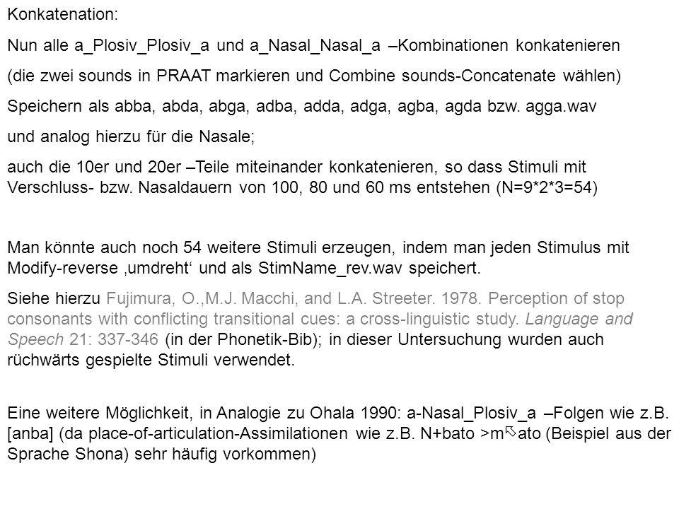 Konkatenation: Nun alle a_Plosiv_Plosiv_a und a_Nasal_Nasal_a –Kombinationen konkatenieren (die zwei sounds in PRAAT markieren und Combine sounds-Conc