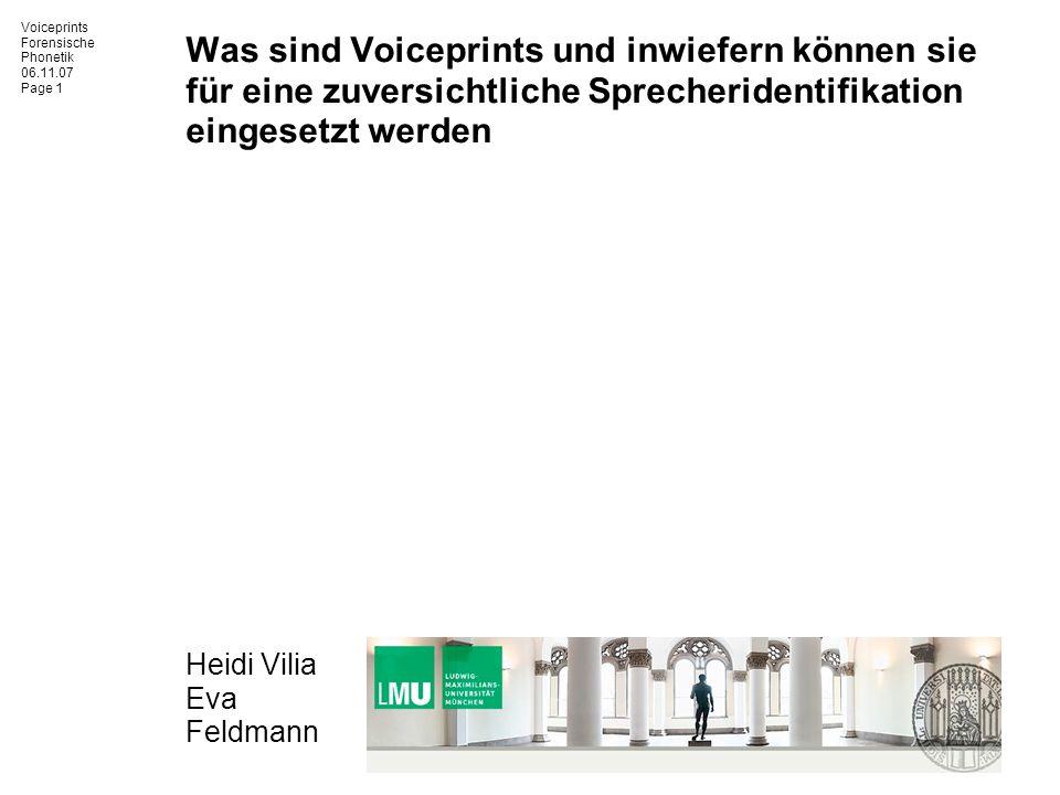 Voiceprints Forensische Phonetik 06.11.07 Page 1 Was sind Voiceprints und inwiefern können sie für eine zuversichtliche Sprecheridentifikation eingese