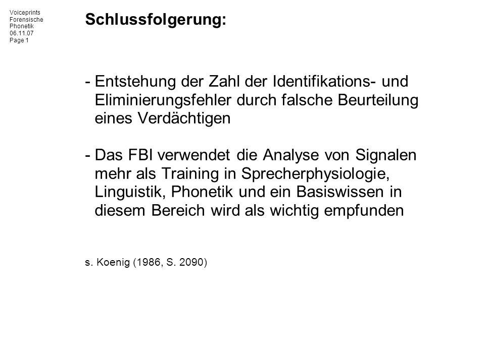 Voiceprints Forensische Phonetik 06.11.07 Page 1 Schlussfolgerung: -Entstehung der Zahl der Identifikations- und Eliminierungsfehler durch falsche Beu