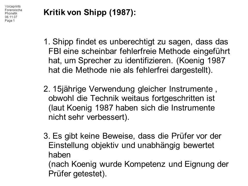 Voiceprints Forensische Phonetik 06.11.07 Page 1 Kritik von Shipp (1987): 1. Shipp findet es unberechtigt zu sagen, dass das FBI eine scheinbar fehler