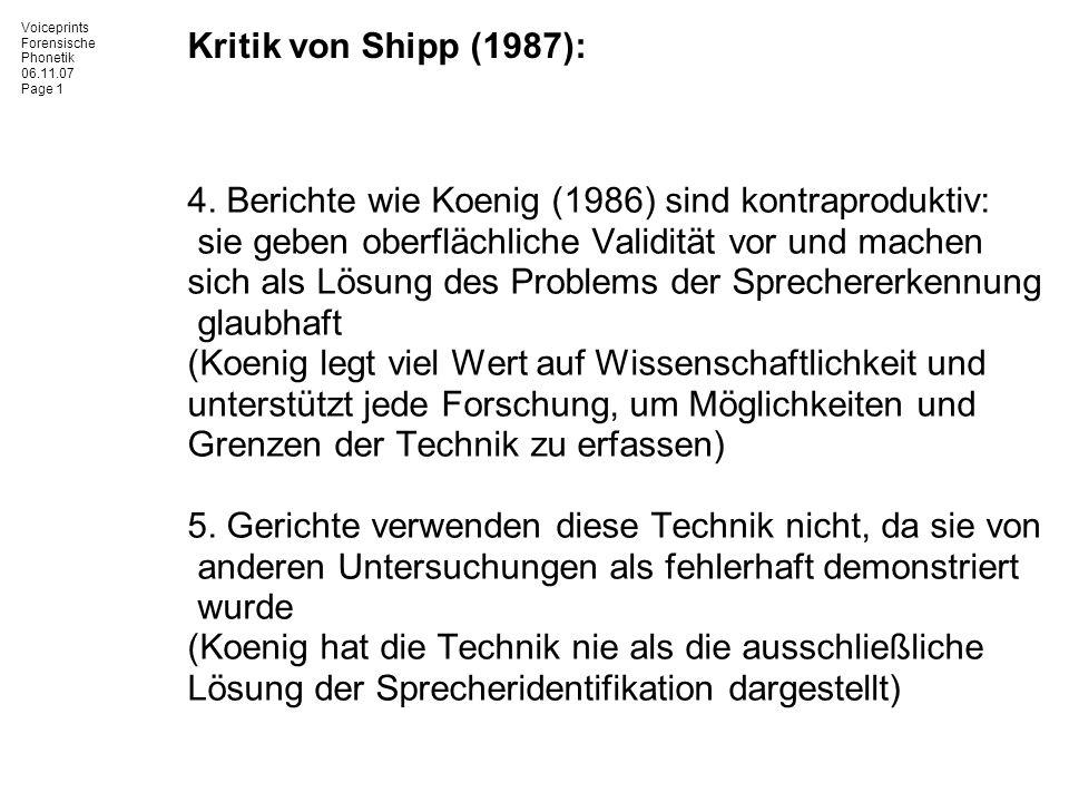 Voiceprints Forensische Phonetik 06.11.07 Page 1 Kritik von Shipp (1987): 4. Berichte wie Koenig (1986) sind kontraproduktiv: sie geben oberflächliche