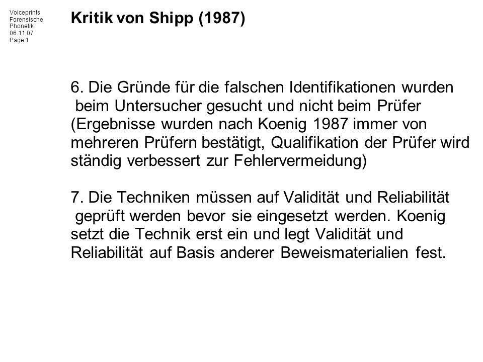 Voiceprints Forensische Phonetik 06.11.07 Page 1 Kritik von Shipp (1987) 6. Die Gründe für die falschen Identifikationen wurden beim Untersucher gesuc